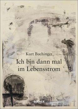 Ich bin dann mal im Lebensstrom von Buchinger,  Kurt