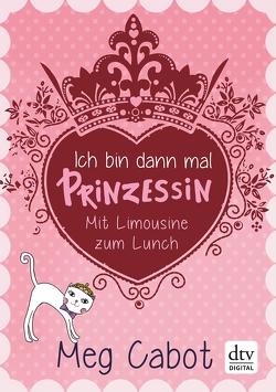 Ich bin dann mal Prinzessin – Mit Limousine zum Lunch von Cabot,  Meg, Rothfuss,  Ilse