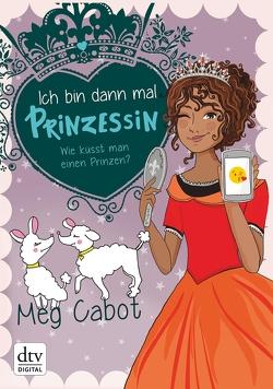 Ich bin dann mal Prinzessin – Wie küsst man einen Prinzen? von Cabot,  Meg, Rothfuss,  Ilse