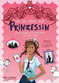 Ich bin dann mal Prinzessin – Zwei königliche Katastrophen in einem Band von Cabot,  Meg, Rothfuss,  Ilse