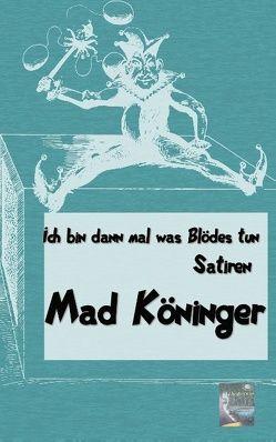 Ich bin dann mal was Blödes tun von Köninger,  Mad