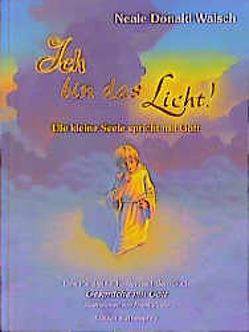 Ich bin das Licht! von Maurer,  Hans J, Walsch,  Neale D