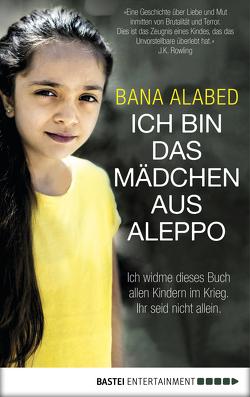 Ich bin das Mädchen aus Aleppo von Alabed,  Bana