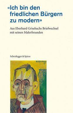 Ich bin den friedlichen Bürgern zu modern von Grisebach,  Eberhard, Grisebach,  Lothar, Grisebach,  Lucius