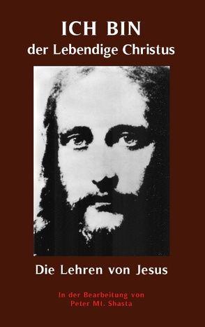 ICH BIN der Lebendige Christus – die Lehren von Jesus Christus von Mt. Shasta,  Peter