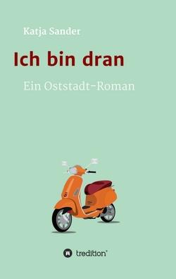 Ich bin dran: Ein Oststadt- Roman von Sander,  Katja