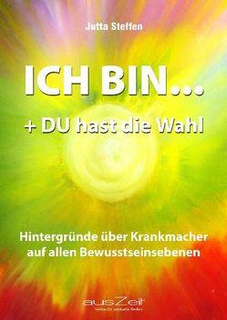 ICH BIN… + DU hast die Wahl von Steffen,  Jutta