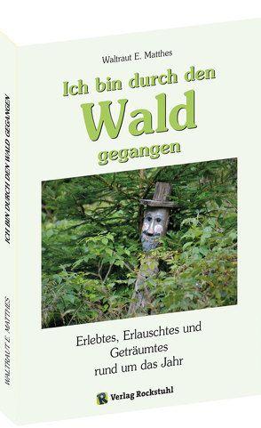 Ich bin durch den Wald gegangen von Matthes,  Waltraut E, Rockstuhl,  Harald