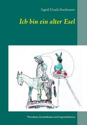 Ich bin ein alter Esel von Stockmann,  Ingrid Ursula