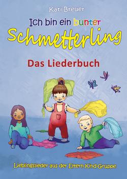 Ich bin ein bunter Schmetterling – Lieblingslieder aus der Eltern-Kind-Gruppe von Breuer,  Kati, Hering,  Wolfgang, Janetzko,  Stephen