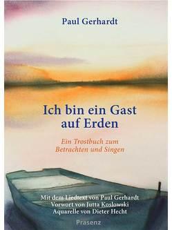 Ich bin ein Gast auf Erden von Gerhardt,  Paul, Hecht,  Dieter