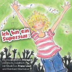 Ich bin ein Superstar! von Macheiner,  Bernhard, Zezelitsch,  Uschi