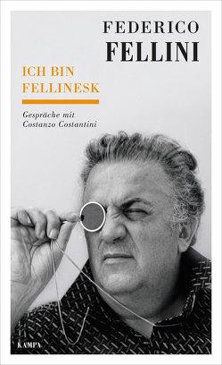 Ich bin fellinesk von Bodmer,  Thomas, Costantini,  Costanzo, Fellini,  Federico