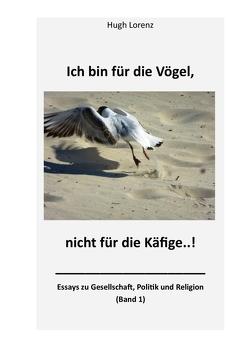 Ich bin für die Vögel, nicht für die Käfige von Lorenz,  Hugh-Friedrich
