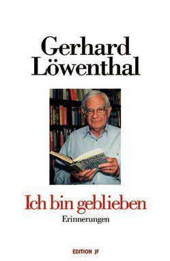 Ich bin geblieben von Löwenthal,  Gerhard