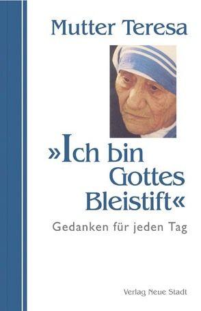 Ich bin Gottes Bleistift von Devananda,  Angelo, Liesenfeld,  Stefan, Mutter Teresa