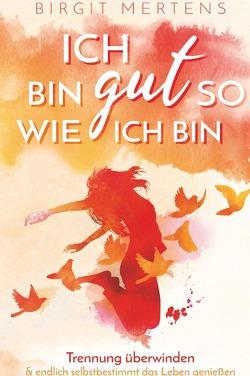Ich bin gut so wie ich bin von Mertens,  Birgit