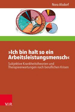 »Ich bin halt so ein Arbeitsleistungsmensch« von Alsdorf,  Nora, Busse,  Stefan, Haubl,  Rolf, Möller,  Heidi, Schiersmann,  Christiane