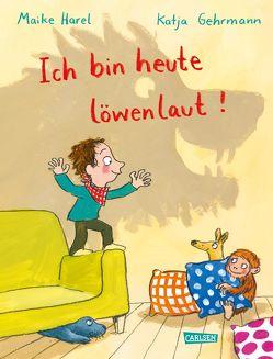 Ich bin heute löwenlaut! von Gehrmann,  Katja, Harel,  Maike