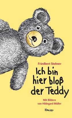 Ich bin hier bloß der Teddy von Müller,  Hildegard, Stohner,  Friedbert