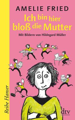 Ich bin hier bloß die Mutter von Fried,  Amelie, Müller,  Hildegard