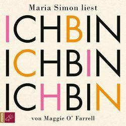 Ich bin, ich bin, ich bin von O'Farrell,  Maggie, Simon,  Maria