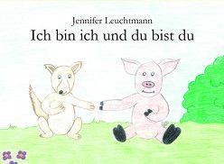 Ich bin ich und du bist du von Leuchtmann,  Jennifer