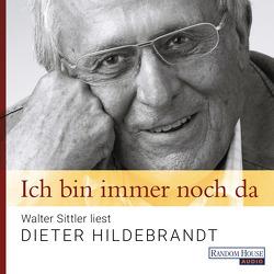 Ich bin immer noch da – Walter Sittler liest Dieter Hildebrandt von Hildebrandt,  Dieter, Sittler,  Walter