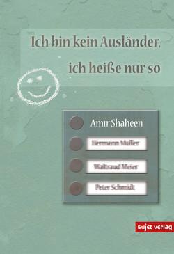 Ich bin kein Ausländer, ich heiße nur so von Shaheen,  Amir