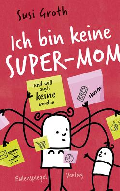 Ich bin keine Super-Mom und will auch keine werden von Groth,  Susi