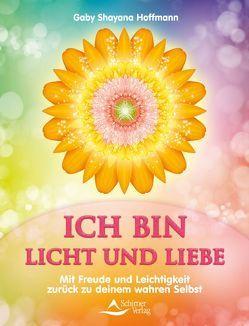 ICH BIN Licht und Liebe von Hoffmann,  Gaby Shayana