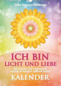 ICH BIN Licht und Liebe – Kalender (Wandkalender 2019 DIN A3 hoch)