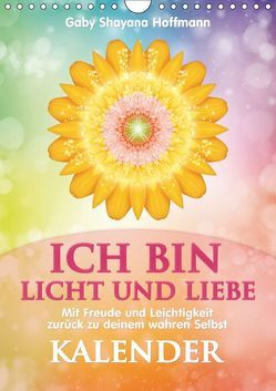 ICH BIN Licht und Liebe – Kalender (Wandkalender 2019 DIN A4 hoch) von Shayana Hoffmann,  Gaby