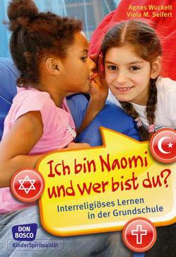Ich bin Naomi und wer bist du? von Fromme-Seifert,  Viola M., Kamcili-Yildiz,  Naciye, Kirchner,  Christine, Schommer,  Judith, Wuckelt,  Agnes