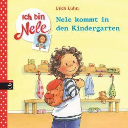 Ich bin Nele – Nele kommt in den Kindergarten von Luhn,  Usch, Sturm,  Carola