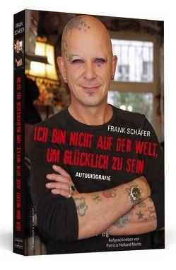 Ich bin nicht auf der Welt, um glücklich zu sein von Holland Moritz,  Patricia, Schäfer,  Frank