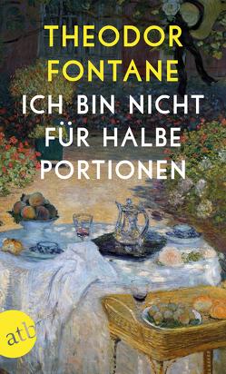 Ich bin nicht für halbe Portionen von Berg-Ehlers,  Luise, Erler,  Gotthard, Fontane,  Theodor