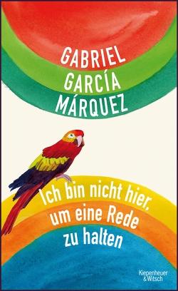 Ich bin nicht hier, um eine Rede zu halten von García Márquez,  Gabriel, Kleemann,  Silke, Ploetz,  Dagmar
