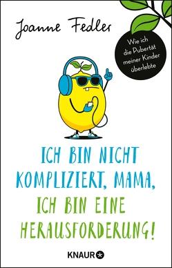Ich bin nicht kompliziert, Mama, ich bin eine Herausforderung! von Fedler,  Joanne, Volk,  Katahrina