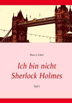 Ich bin nicht Sherlock Holmes von Eden,  Maxx J.