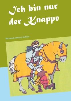 Ich bin nur der Knappe von Bannach,  Elke, Hoffmann,  Klaus W.