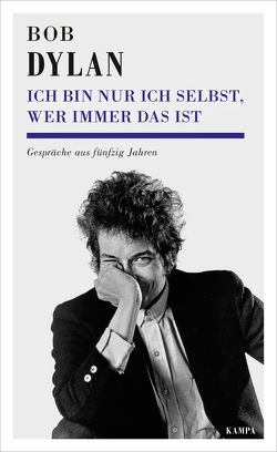 Ich bin nur ich selbst, wer immer das ist von Bodmer,  Thomas, Deggerich,  Georg, Detering,  Heinrich, Dylan,  Bob, Reiber,  Cornelius