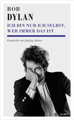 Bob Dylan – Ich bin nur ich selbst, wer immer das ist von Bodmer,  Thomas, Deggerich,  Georg, Detering,  Heinrich, Dylan,  Bob, Reiber,  Cornelius