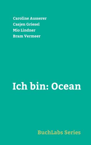 Ich bin: Ocean von Ausserer,  Caroline, Griesel,  Casjen, Lindner,  Mio, Vermeer,  Bram