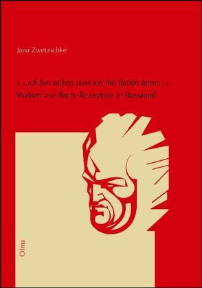 """""""…ich bin sicher, dass ich ihn lieben lerne…"""" – Studien zur Bach-Rezeption in Russland von Zwetzschke,  Jana"""