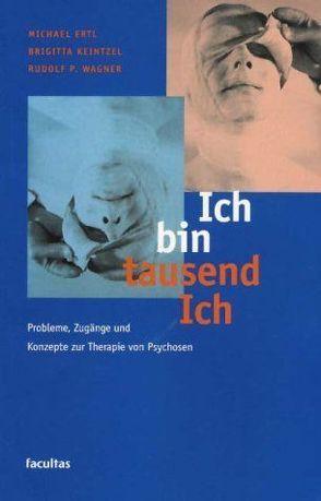 Ich bin tausend Ich von Ertl,  Michael, Keintzel,  Brigitta, Wagner,  Rudolf P