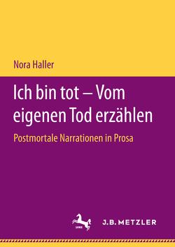 Ich bin tot – Vom eigenen Tod erzählen von Haller,  Nora