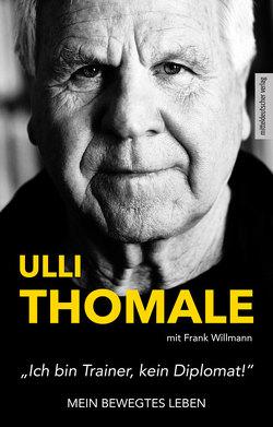»Ich bin Trainer, kein Diplomat!« von Thomale,  Ulli, Willmann,  Frank