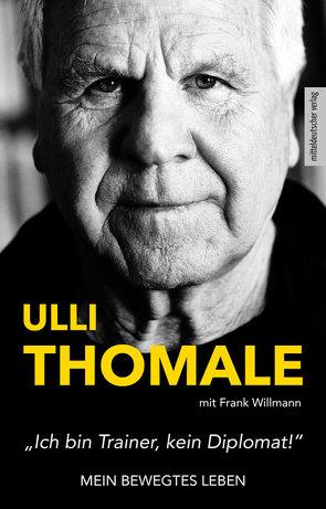 »Ich bin Trainer, kein Diplomat!« von Thomale,  Hans-Ulrich, Willmann,  Frank