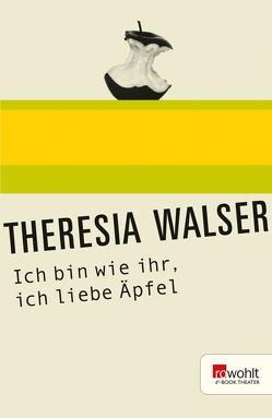 Ich bin wie ihr, ich liebe Äpfel von Walser,  Theresia